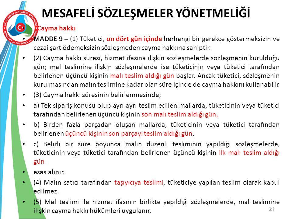 Cayma hakkı MADDE 9 – (1) Tüketici, on dört gün içinde herhangi bir gerekçe göstermeksizin ve cezai şart ödemeksizin sözleşmeden cayma hakkına sahipti