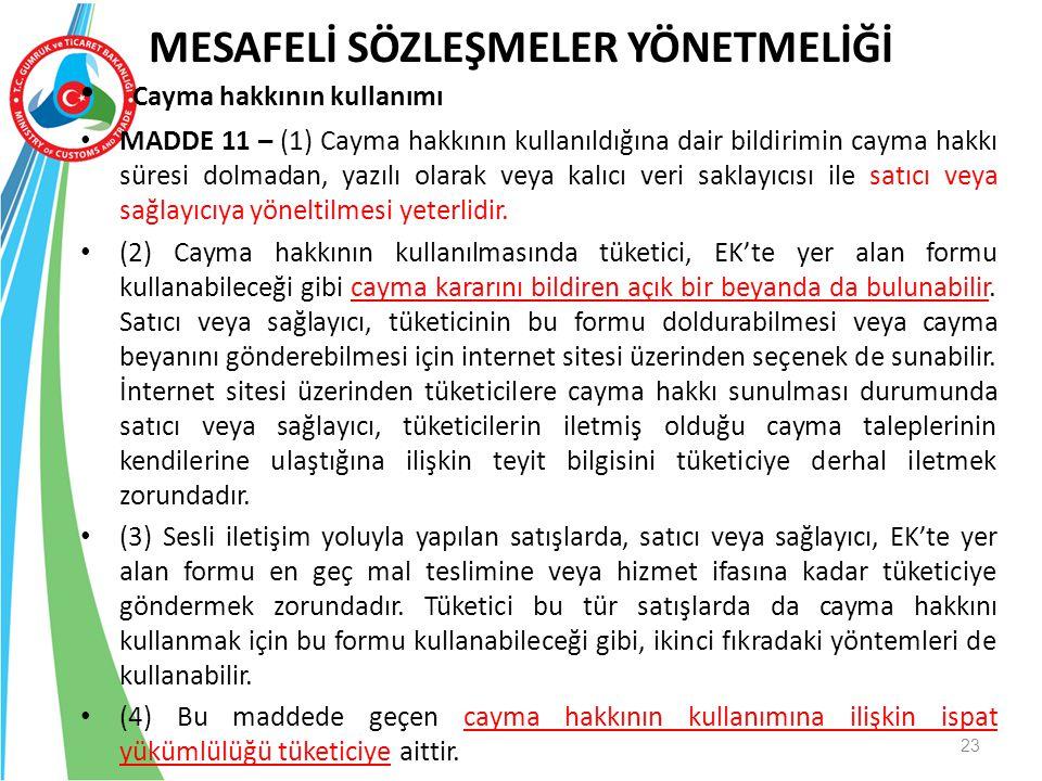 Cayma hakkının kullanımı MADDE 11 – (1) Cayma hakkının kullanıldığına dair bildirimin cayma hakkı süresi dolmadan, yazılı olarak veya kalıcı veri sakl