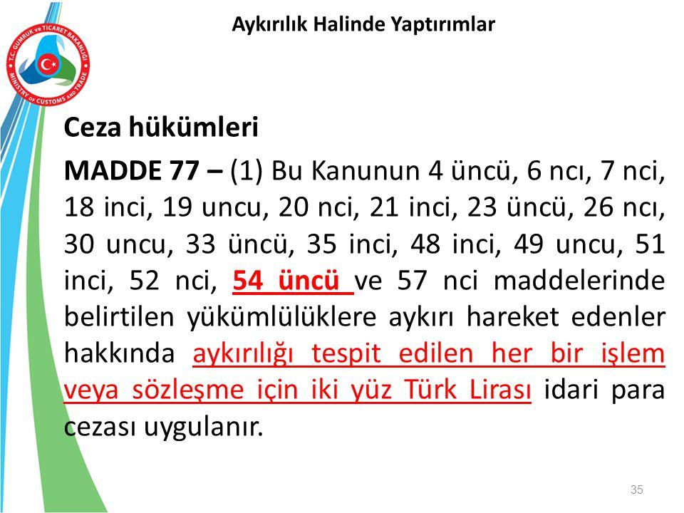 Ceza hükümleri MADDE 77 – (1) Bu Kanunun 4 üncü, 6 ncı, 7 nci, 18 inci, 19 uncu, 20 nci, 21 inci, 23 üncü, 26 ncı, 30 uncu, 33 üncü, 35 inci, 48 inci,