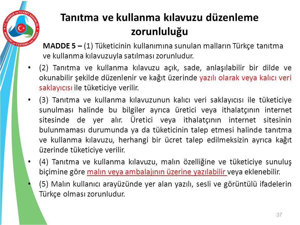 MADDE 5 – (1) Tüketicinin kullanımına sunulan malların Türkçe tanıtma ve kullanma kılavuzuyla satılması zorunludur. (2) Tanıtma ve kullanma kılavuzu a