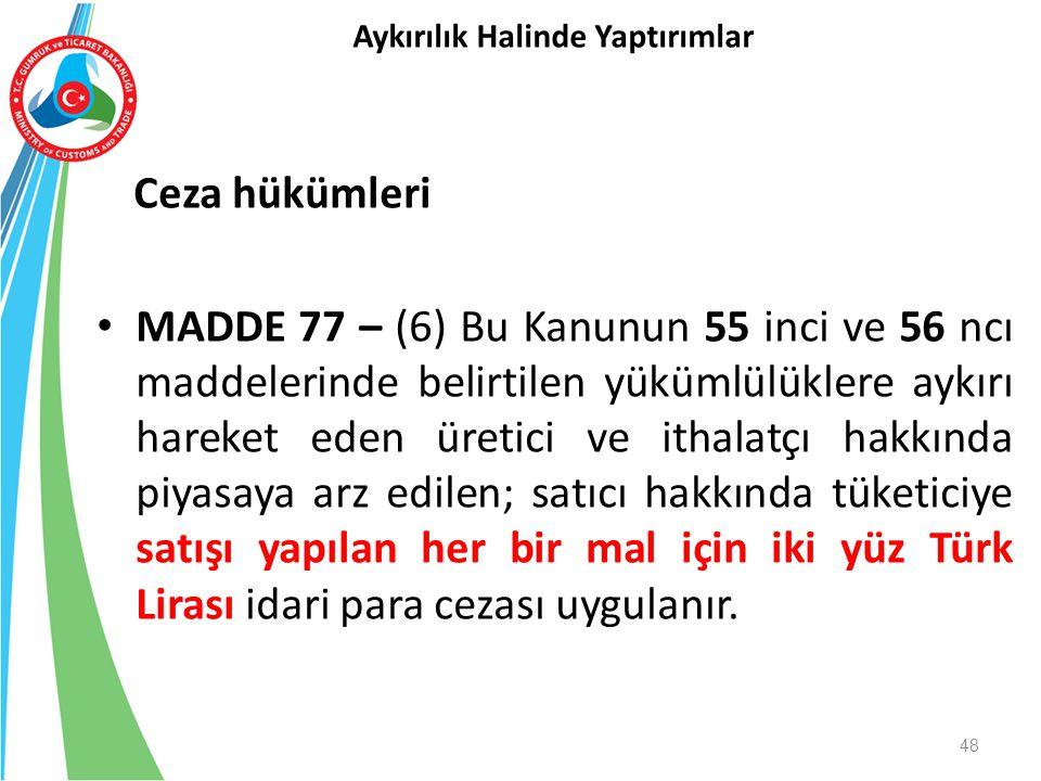Ceza hükümleri MADDE 77 – (6) Bu Kanunun 55 inci ve 56 ncı maddelerinde belirtilen yükümlülüklere aykırı hareket eden üretici ve ithalatçı hakkında pi
