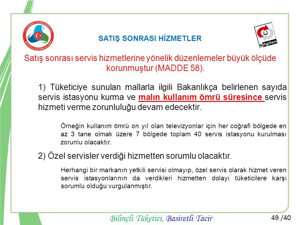 49 /40 Bilinçli Tüketici, Basiretli Tacir SATIŞ SONRASI HİZMETLER Satış sonrası servis hizmetlerine yönelik düzenlemeler büyük ölçüde korunmuştur (MAD
