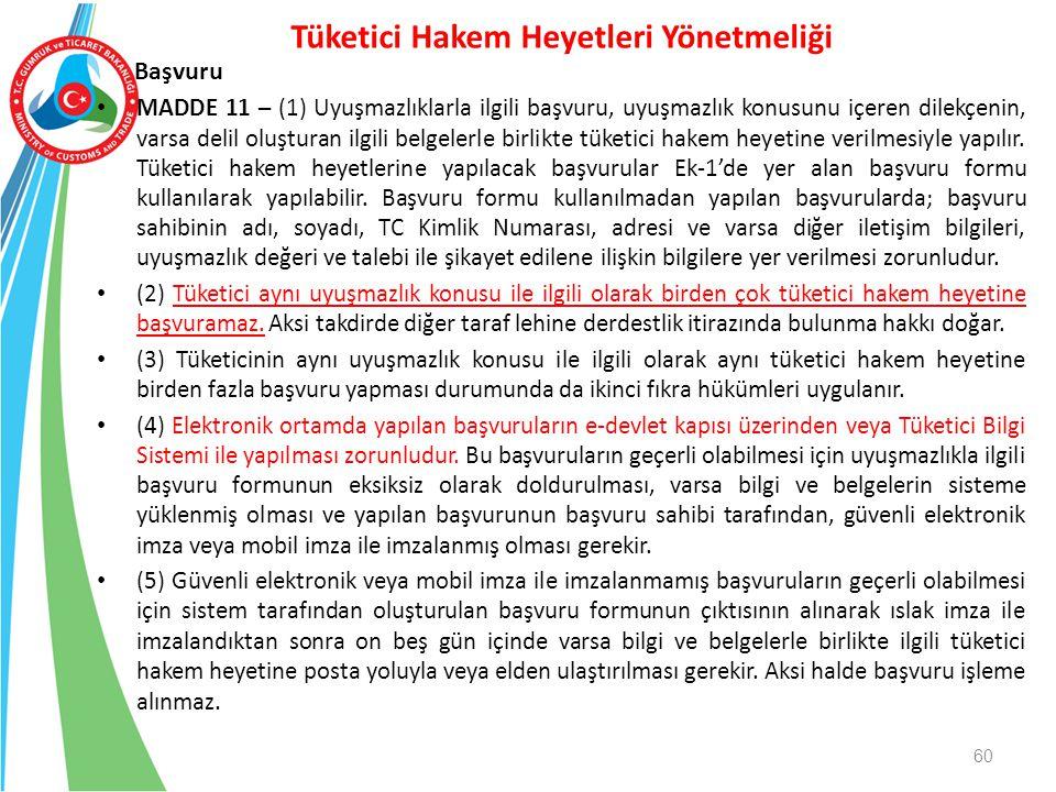 Başvuru MADDE 11 – (1) Uyuşmazlıklarla ilgili başvuru, uyuşmazlık konusunu içeren dilekçenin, varsa delil oluşturan ilgili belgelerle birlikte tüketic