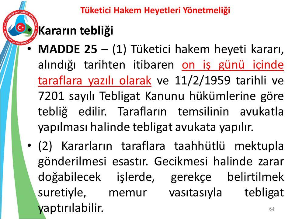 Kararın tebliği MADDE 25 – (1) Tüketici hakem heyeti kararı, alındığı tarihten itibaren on iş günü içinde taraflara yazılı olarak ve 11/2/1959 tarihli