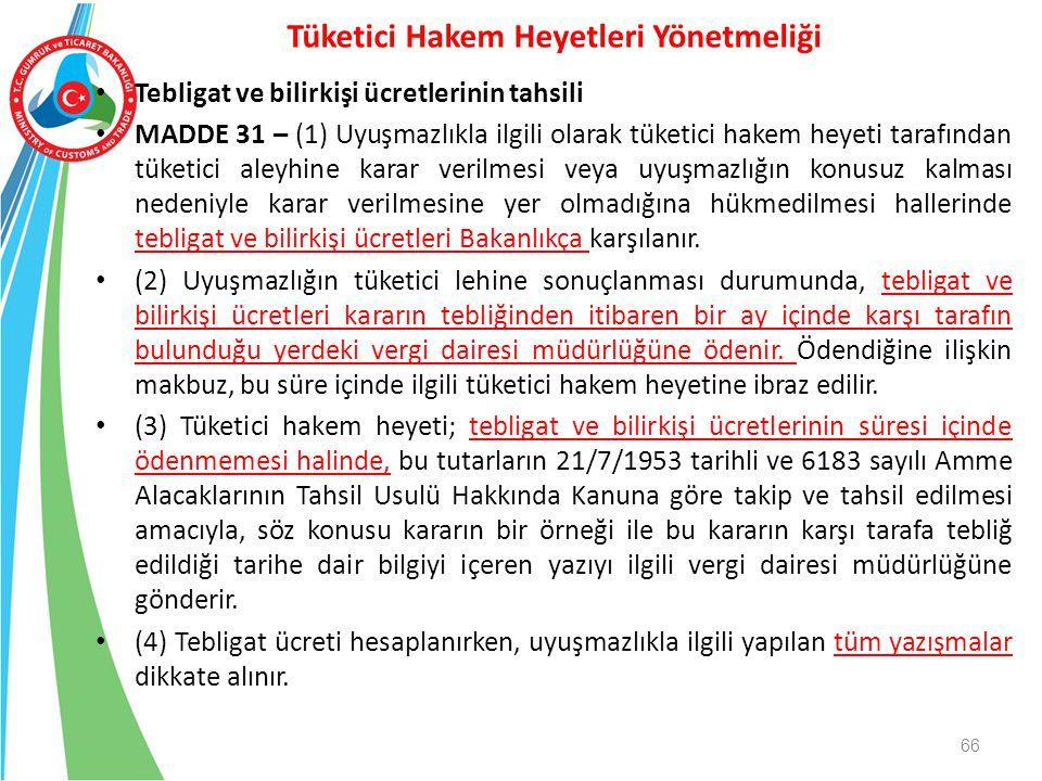 Tebligat ve bilirkişi ücretlerinin tahsili MADDE 31 – (1) Uyuşmazlıkla ilgili olarak tüketici hakem heyeti tarafından tüketici aleyhine karar verilmes