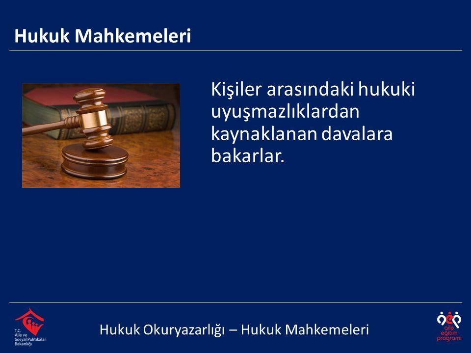 Hukuk Okuryazarlığı – Hukuk Mahkemeleri Kişiler arasındaki hukuki uyuşmazlıklardan kaynaklanan davalara bakarlar.