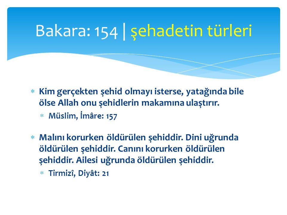  Kim gerçekten şehid olmayı isterse, yatağında bile ölse Allah onu şehidlerin makamına ulaştırır.  Müslim, İmâre: 157  Malını korurken öldürülen şe