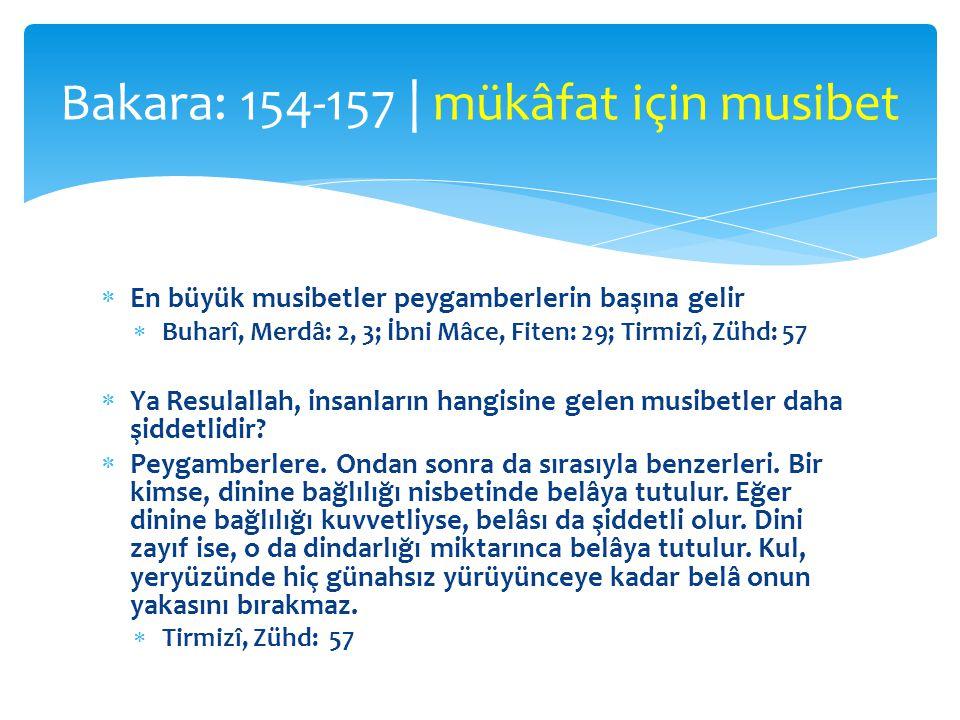  En büyük musibetler peygamberlerin başına gelir  Buharî, Merdâ: 2, 3; İbni Mâce, Fiten: 29; Tirmizî, Zühd: 57  Ya Resulallah, insanların hangisine