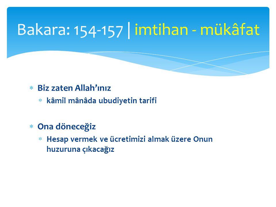  Biz zaten Allah'ınız  kâmil mânâda ubudiyetin tarifi  Ona döneceğiz  Hesap vermek ve ücretimizi almak üzere Onun huzuruna çıkacağız Bakara: 154-1