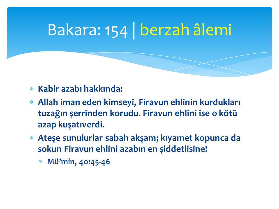  Kabir azabı hakkında:  Allah iman eden kimseyi, Firavun ehlinin kurdukları tuzağın şerrinden korudu. Firavun ehlini ise o kötü azap kuşatıverdi. 