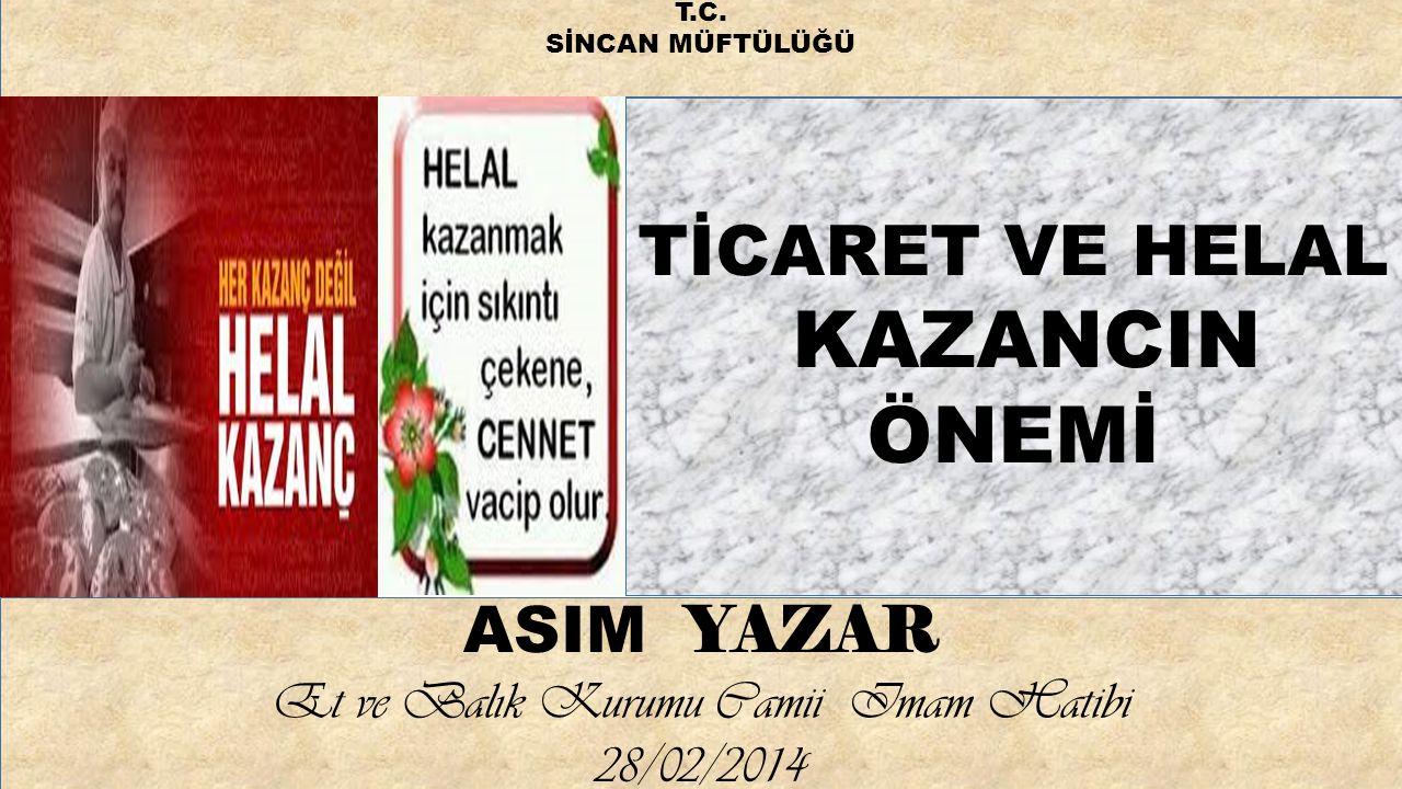 TİCARET VE HELAL KAZANCIN ÖNEMİ ASIM YAZAR Et ve Balık Kurumu Camii Imam Hatibi 28/02/2014 T.C. SİNCAN MÜFTÜLÜĞÜ