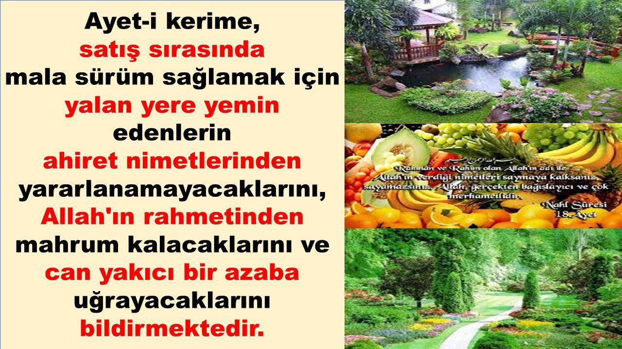 Ayet-i kerime, satış sırasında mala sürüm sağlamak için yalan yere yemin edenlerin ahiret nimetlerinden yararlanamayacaklarını, Allah'ın rahmetinden m