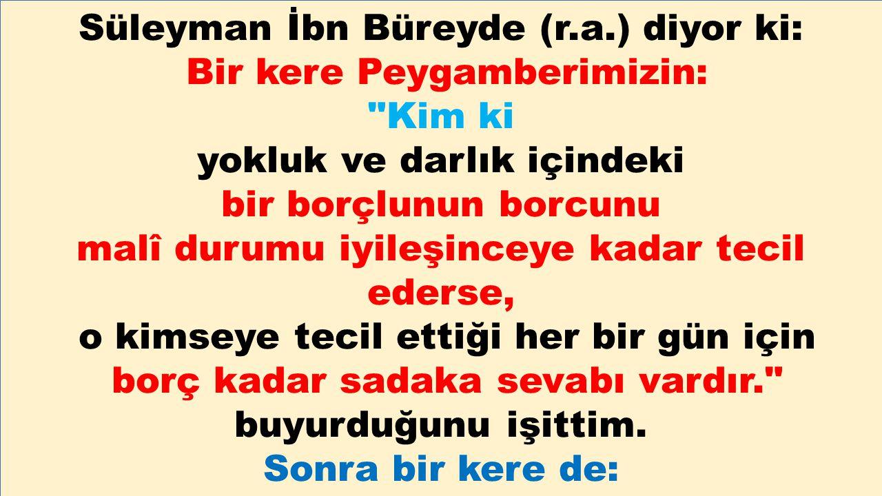 Süleyman İbn Büreyde (r.a.) diyor ki: Bir kere Peygamberimizin: