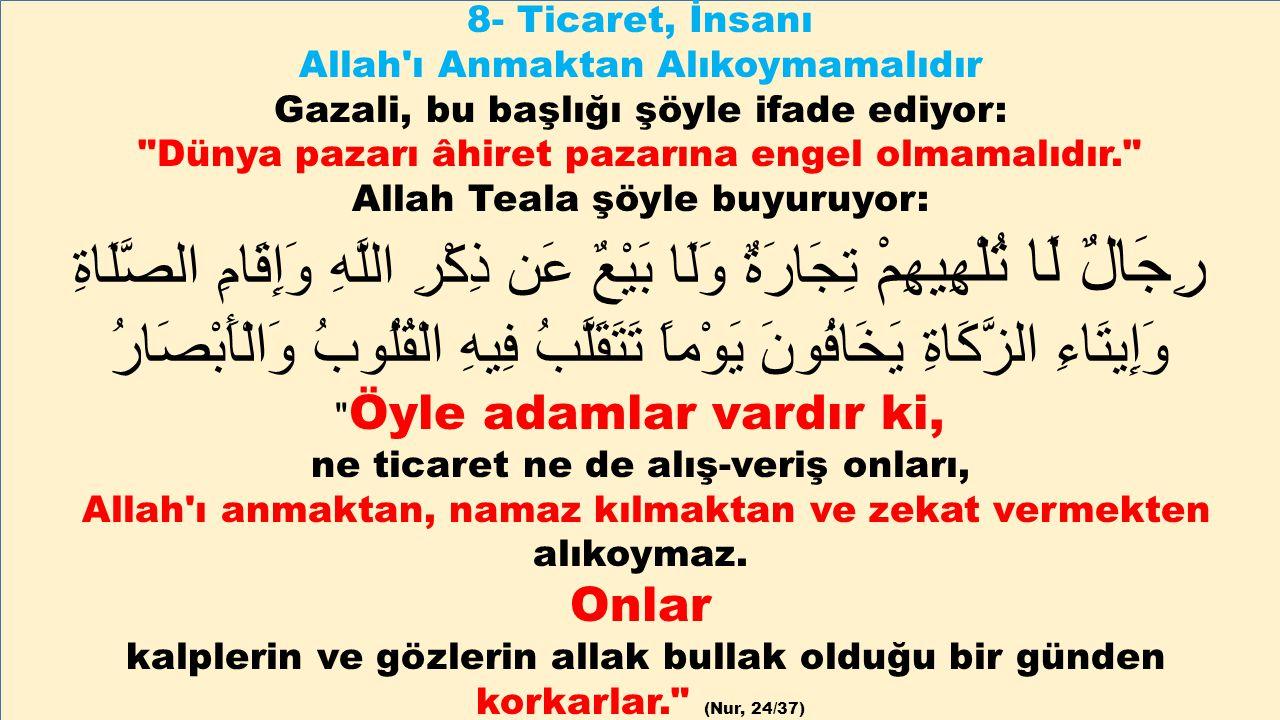 8- Ticaret, İnsanı Allah'ı Anmaktan Alıkoymamalıdır Gazali, bu başlığı şöyle ifade ediyor: