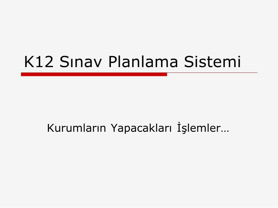 K12 Sınav Planlama Sistemi Kurumların Yapacakları İşlemler…