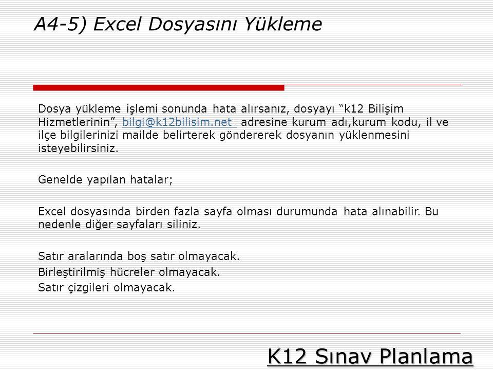 """K12 Sınav Planlama A4-5) Excel Dosyasını Yükleme Dosya yükleme işlemi sonunda hata alırsanız, dosyayı """"k12 Bilişim Hizmetlerinin"""", bilgi@k12bilisim.ne"""