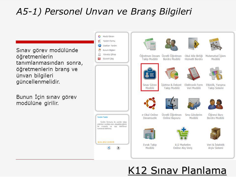 K12 Sınav Planlama A5-1) Personel Unvan ve Branş Bilgileri Sınav görev modülünde öğretmenlerin tanımlanmasından sonra, öğretmenlerin branş ve ünvan bi