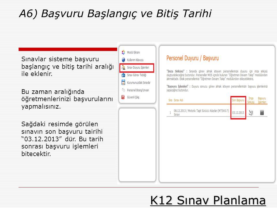 K12 Sınav Planlama A6) Başvuru Başlangıç ve Bitiş Tarihi Sınavlar sisteme başvuru başlangıç ve bitiş tarihi aralığı ile eklenir. Bu zaman aralığında ö
