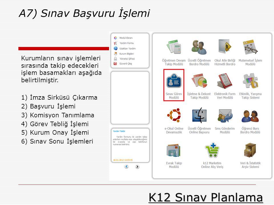 K12 Sınav Planlama A7) Sınav Başvuru İşlemi Kurumların sınav işlemleri sırasında takip edecekleri işlem basamakları aşağıda belirtilmiştir. 1) İmza Si