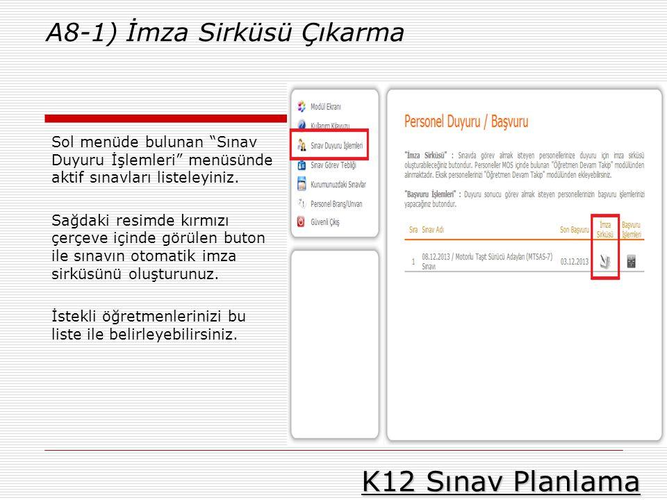 """K12 Sınav Planlama A8-1) İmza Sirküsü Çıkarma Sol menüde bulunan """"Sınav Duyuru İşlemleri"""" menüsünde aktif sınavları listeleyiniz. Sağdaki resimde kırm"""