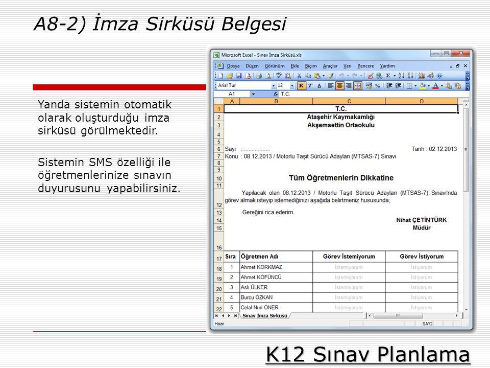 K12 Sınav Planlama A8-2) İmza Sirküsü Belgesi Yanda sistemin otomatik olarak oluşturduğu imza sirküsü görülmektedir. Sistemin SMS özelliği ile öğretme