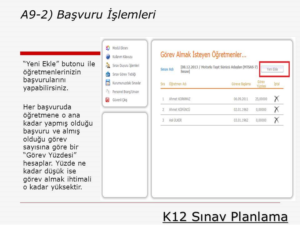 """K12 Sınav Planlama A9-2) Başvuru İşlemleri """"Yeni Ekle"""" butonu ile öğretmenlerinizin başvurularını yapabilirsiniz. Her başvuruda öğretmene o ana kadar"""