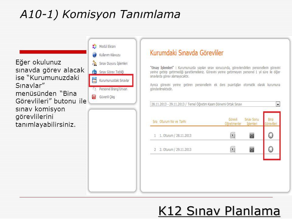 """K12 Sınav Planlama A10-1) Komisyon Tanımlama Eğer okulunuz sınavda görev alacak ise """"Kurumunuzdaki Sınavlar"""" menüsünden """"Bina Görevlileri"""" butonu ile"""