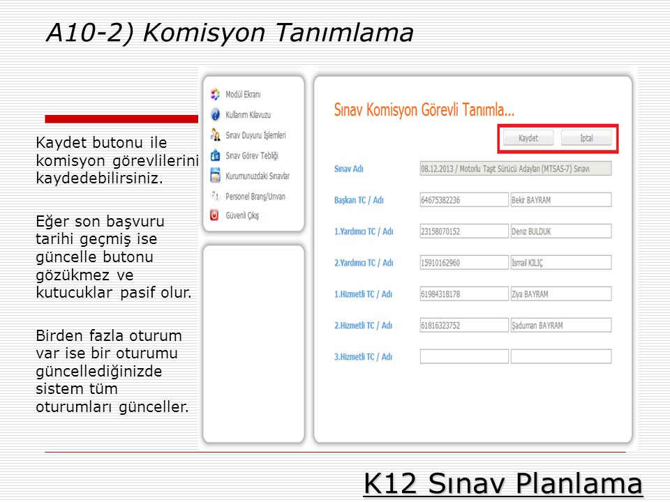 K12 Sınav Planlama A10-2) Komisyon Tanımlama Kaydet butonu ile komisyon görevlilerini kaydedebilirsiniz. Eğer son başvuru tarihi geçmiş ise güncelle b
