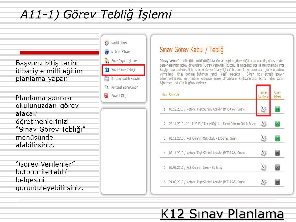 K12 Sınav Planlama A11-1) Görev Tebliğ İşlemi Başvuru bitiş tarihi itibariyle milli eğitim planlama yapar. Planlama sonrası okulunuzdan görev alacak ö
