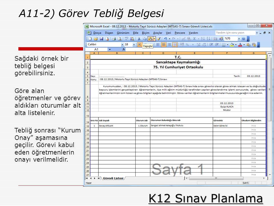 K12 Sınav Planlama A11-2) Görev Tebliğ Belgesi Sağdaki örnek bir tebliğ belgesi görebilirsiniz. Göre alan öğretmenler ve görev aldıkları oturumlar alt