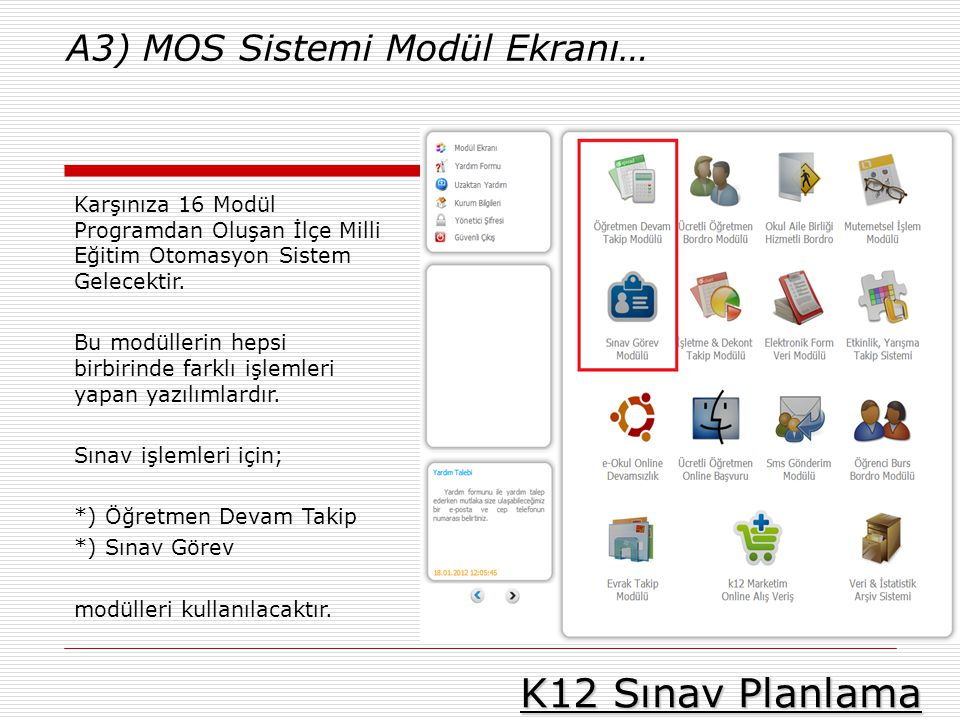 K12 Sınav Planlama A3) MOS Sistemi Modül Ekranı… Karşınıza 16 Modül Programdan Oluşan İlçe Milli Eğitim Otomasyon Sistem Gelecektir. Bu modüllerin hep
