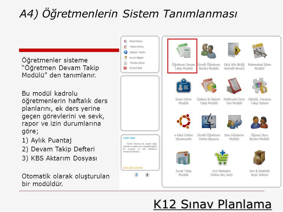 """K12 Sınav Planlama A4) Öğretmenlerin Sistem Tanımlanması Öğretmenler sisteme """"Öğretmen Devam Takip Modülü"""" den tanımlanır. Bu modül kadrolu öğretmenle"""