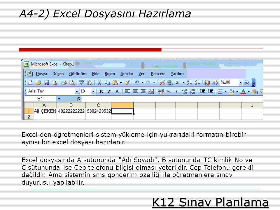 K12 Sınav Planlama A4-2) Excel Dosyasını Hazırlama Excel den öğretmenleri sistem yükleme için yukrarıdaki formatın birebir aynısı bir excel dosyası ha