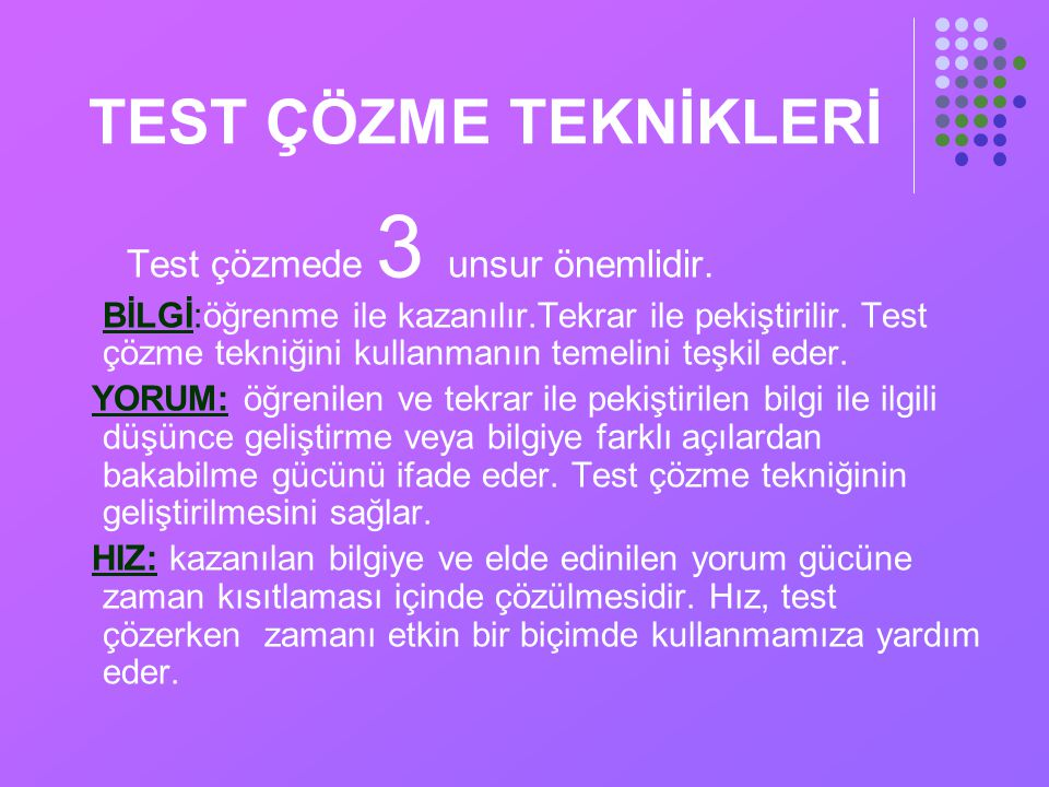 TEST ÇÖZME TEKNİKLERİ Test çözmede 3 unsur önemlidir.