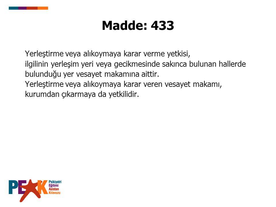 Madde: 433 Yerleştirme veya alıkoymaya karar verme yetkisi, ilgilinin yerleşim yeri veya gecikmesinde sakınca bulunan hallerde bulunduğu yer vesayet m