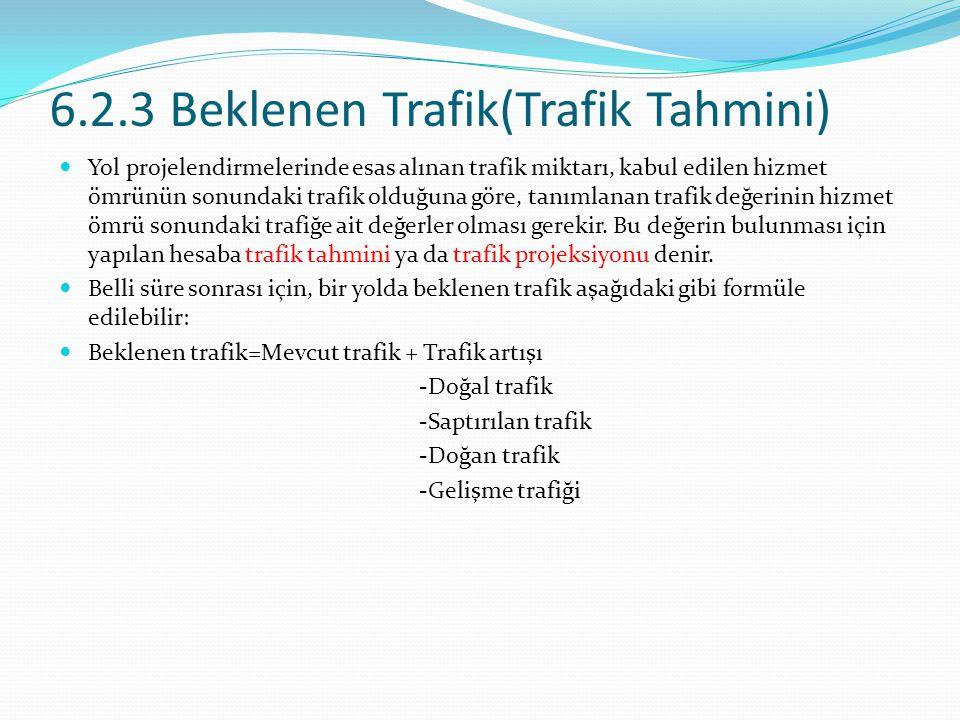 6.2.3 Beklenen Trafik(Trafik Tahmini) Yol projelendirmelerinde esas alınan trafik miktarı, kabul edilen hizmet ömrünün sonundaki trafik olduğuna göre,