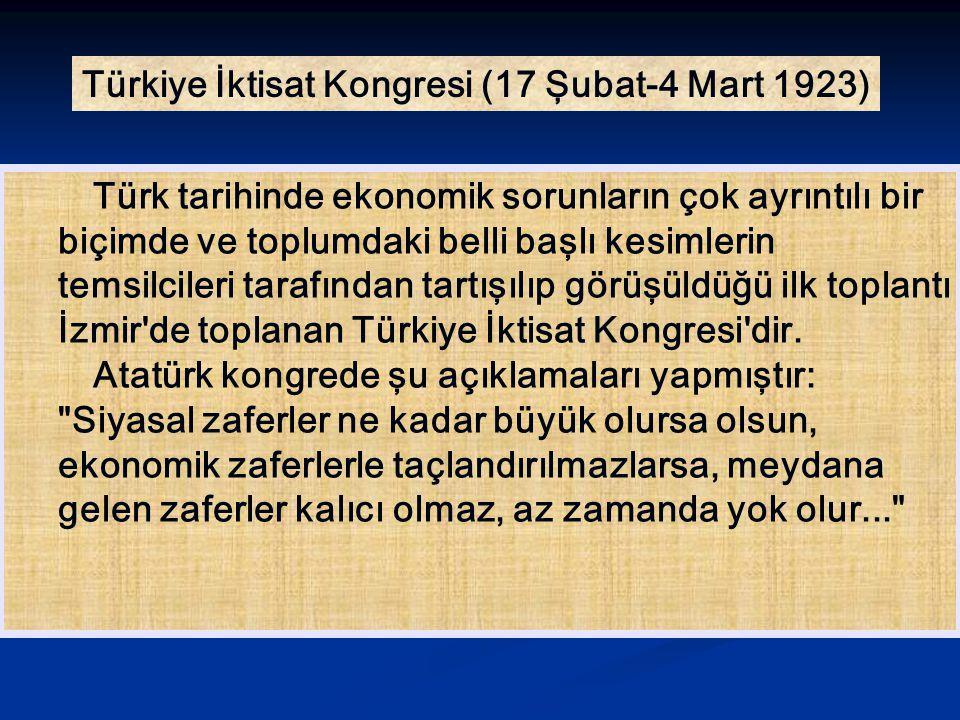 Türkiye İktisat Kongresi (17 Şubat-4 Mart 1923) Türk tarihinde ekonomik sorunların çok ayrıntılı bir biçimde ve toplumdaki belli başlı kesimlerin tems