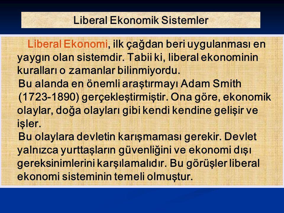 Liberal Ekonomik Sistemler Liberal Ekonomi, ilk çağdan beri uygulanması en yaygın olan sistemdir. Tabii ki, liberal ekonominin kuralları o zamanlar bi