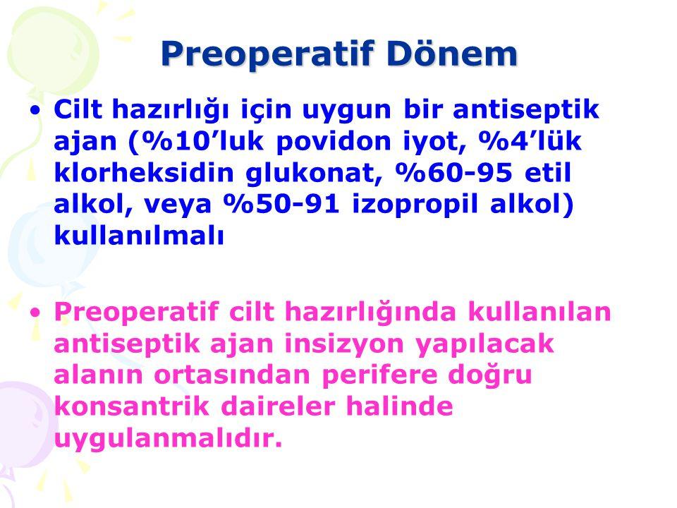 Preoperatif Dönem Cilt hazırlığı için uygun bir antiseptik ajan (%10'luk povidon iyot, %4'lük klorheksidin glukonat, %60-95 etil alkol, veya %50-91 iz