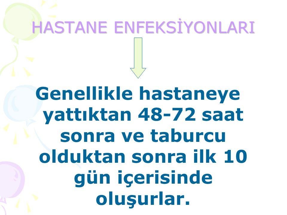 HASTANE ENFEKSİYONLARI Genellikle hastaneye yattıktan 48-72 saat sonra ve taburcu olduktan sonra ilk 10 gün içerisinde oluşurlar.