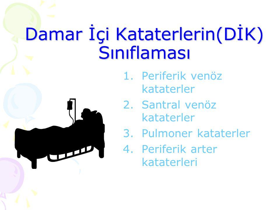 Damar İçi Kataterlerin(DİK) Sınıflaması 1.Periferik venöz kataterler 2.Santral venöz kataterler 3.Pulmoner kataterler 4.Periferik arter kataterleri