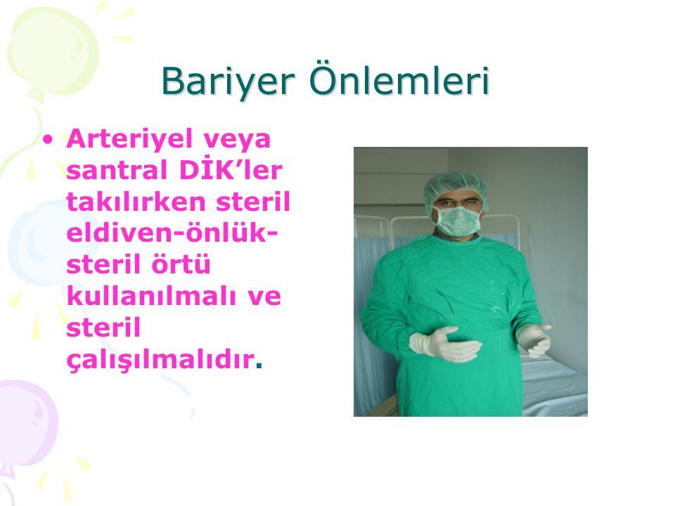 Bariyer Önlemleri Bariyer Önlemleri Arteriyel veya santral DİK'ler takılırken steril eldiven-önlük- steril örtü kullanılmalı ve steril çalışılmalıdır.
