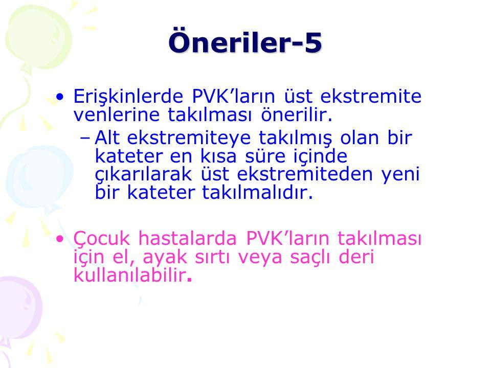 Erişkinlerde PVK'ların üst ekstremite venlerine takılması önerilir. –Alt ekstremiteye takılmış olan bir kateter en kısa süre içinde çıkarılarak üst ek