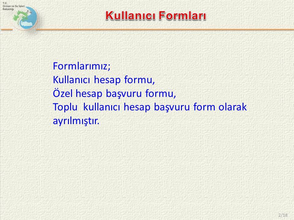2/18 Formlarımız; Kullanıcı hesap formu, Özel hesap başvuru formu, Toplu kullanıcı hesap başvuru form olarak ayrılmıştır.