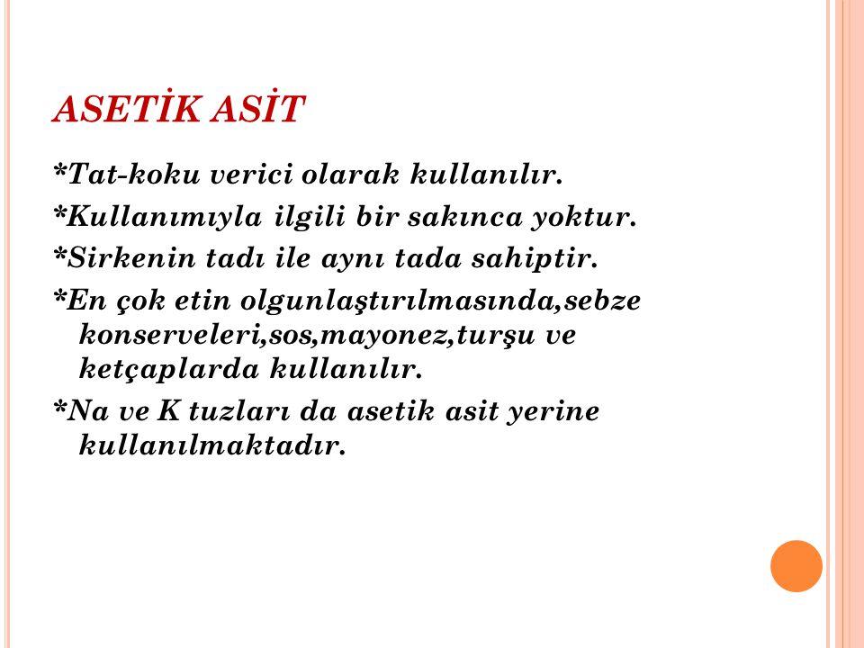 KAYNAKLAR ÇAKMAKÇI,Songül;ÇELİK,İlyas:Gıda Katkı Maddeleri,Atatürk Üniversitesi Ziraat Fakültesi Yayınları,Erzurum 2004 KTÜ Kimya Bölümü; Prof.Nevin KARABÖCEK'in tezinden alınmıştır.