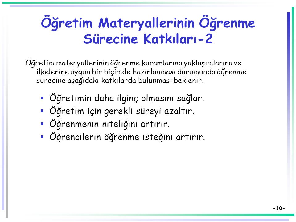 -9- Öğretim Materyallerinin Öğrenme Sürecine Katkıları Öğretim materyallerinin öğrenme kuramlarına yaklaşımlarına ve ilkelerine uygun bir biçimde hazı