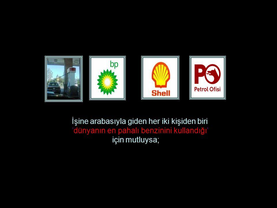 İşine arabasıyla giden her iki kişiden biri dünyanın en pahalı benzinini kullandığı için mutluysa;