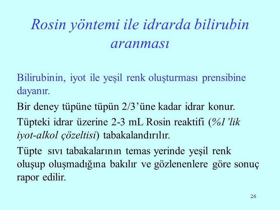 26 Rosin yöntemi ile idrarda bilirubin aranması Bilirubinin, iyot ile yeşil renk oluşturması prensibine dayanır.