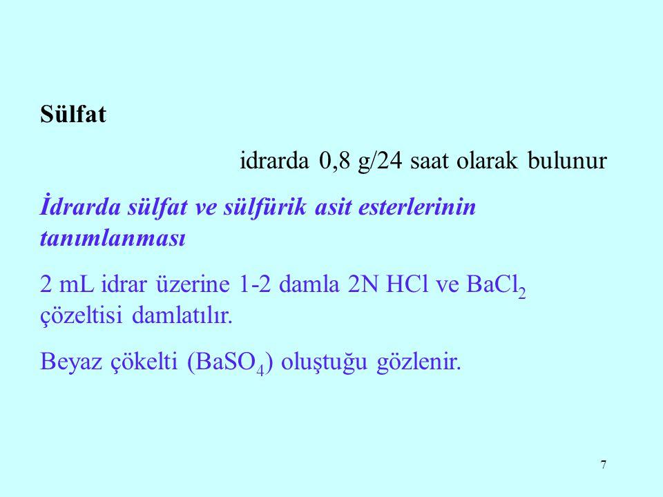 7 Sülfat idrarda 0,8 g/24 saat olarak bulunur İdrarda sülfat ve sülfürik asit esterlerinin tanımlanması 2 mL idrar üzerine 1-2 damla 2N HCl ve BaCl 2 çözeltisi damlatılır.