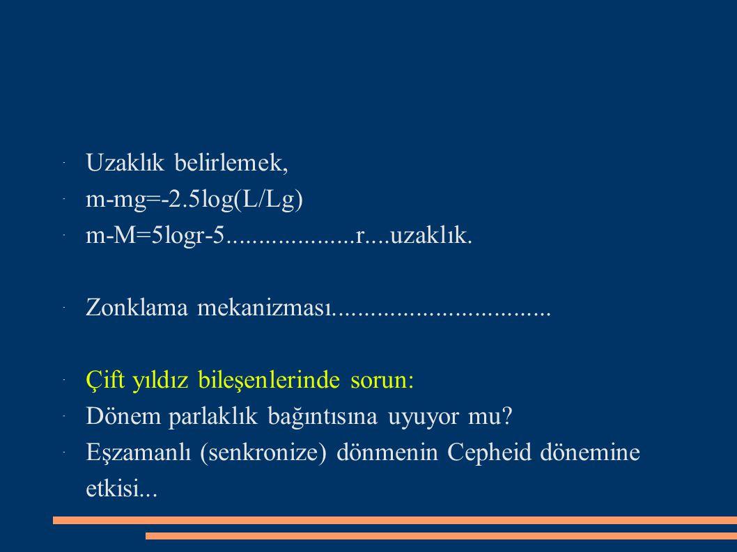 ˙ Uzaklık belirlemek, ˙ m-mg=-2.5log(L/Lg) ˙ m-M=5logr-5....................r....uzaklık.